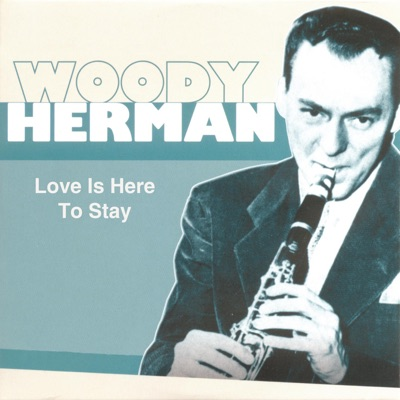 Love Is Here to Stay - Woody Herman