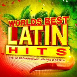 Worlds Best Latin Hits - The Top 40 Greatest Ever Latin Classics of All  Time ! by Latin Masters