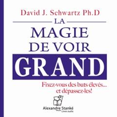 La magie de voir grand: Fixez-vous des buts élevés... et dépassez-les !