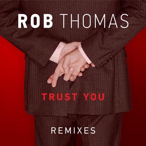 Rob Thomas - Trust You (Remixes) - EP