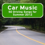 Car Music: 50 Driving Songs for Summer 2012