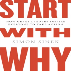 Start with Why: How Great Leaders Inspire Everyone to Take Action (Int'l Edit.) (Unabridged)