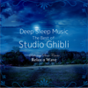 Deep Sleep Music - The Best of Studio Ghibli: Relaxing Piano Covers - Relax α Wave