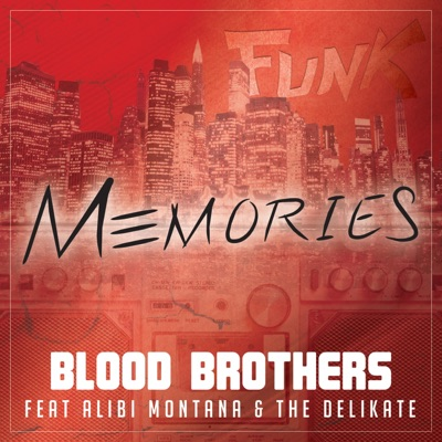 Memories (feat. Alibi Montana & The Delikate) - Single - The Blood Brothers
