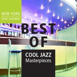 Best of Cool Jazz Masterpieces by New York Jazz Lounge