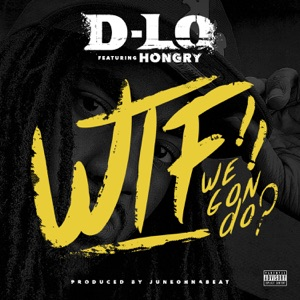 WTF We Gon Do? (feat. Hongry) - Single Mp3 Download
