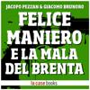Felice Maniero e la Mala del Brenta: La vera storia di Faccia d'Angelo - Jacopo Pezzan & Giacomo Brunoro