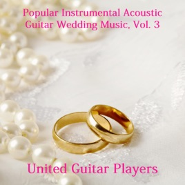 Popular Instrumental Acoustic Guitar Wedding Music Vol 3 By