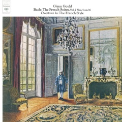 Bach: The French Suites Nos. 5 & 6, BWV 816 & 817; Overture in the French Style, BWV 831 - Gould Remastered