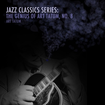 Jazz Classics Series: The Genius of Art Tatum, No. 8 - Art Tatum