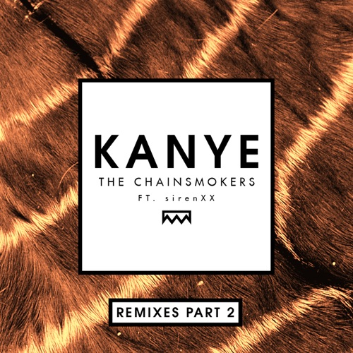The Chainsmokers - Kanye (Remixes Part 2) [feat. sirenXX] - Single