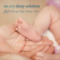 No Cry Sleep Solution - 20 Relaxing Baby Sleeping Music & Baby Songs and Lullabies to Sleep