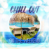 Chill Out on the Weekend – Free Time, Family Time, Party, Club, Dance, Beach Party, Grill, Disco, Meet Friends and Listen Chillout