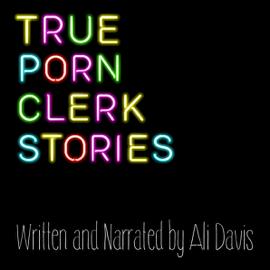True Porn Clerk Stories (Unabridged) audiobook