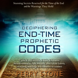 Deciphering End-Time Prophetic Codes: Cyclical and Historical Biblical Patterns Reveal America's Past, Present and Future Events, Including Warnings and Patterns to Leaders (Unabridged) - Perry Stone mp3 listen download