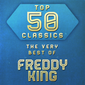 Top 50 Classics - The Very Best of Freddy King