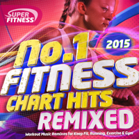 Various Artists - No 1 Fitness Chart Hits Remixed 2015 - Workout Music Remixes for Keep Fit, Running, Exercise & Gym artwork