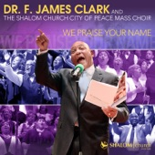 Dr. F. James Clark and The Shalom Church City Of Peace Mass Choir - We Praise Your Name