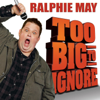 Too Big to Ignore - Ralphie May