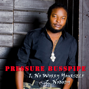 Pressure Busspipe - Nuh Worry Yourself