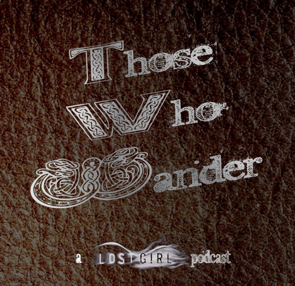 Those Who Wander: a Lost Girl Podcast