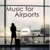 Music for Airports – Travel Music, Chillout and Ambient Relaxing Music to Help you Relax before and during Travelling, Driving and Flying - Relax & Relax