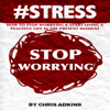 Chris Adkins - #STRESS: How to Stop Worrying and Start Living a Peaceful Life in the Present Moment (Unabridged) artwork