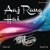 Aaj Rang Hai Single