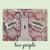 Robby Hecht & Caroline Spence - Two People Song Lyrics