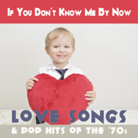 If You Don't Know Me By Now Love Songs & Pop Hits of the '70s