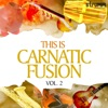 This Is Carnatic Fusion, Vol. 2