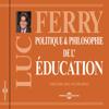 Politique et philosophie de l'éducation - Luc Ferry