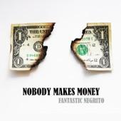 Fantastic Negrito - Nobody Makes Money