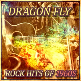 Dragon Fly: Rock Hits of 1960s by Various Artists