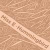 Hummingbird - Miss E