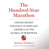 Michael Pillsbury - The Hundred-Year Marathon: China's Secret Strategy to Replace America as the Global Superpower (Unabridged)  artwork