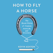 Download How to Fly a Horse: The Secret History of Creation, Invention, And Discovery (Unabridged) Audio Book