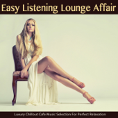 Easy Listening Lounge Affair (Luxury Chillout Cafe Music Selection for Perfect Relaxation)