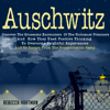 Rebecca Hartman - Auschwitz: Discover the Gruesome Encounters of the Holocaust Prisoners and How They Used Positive Thinking to Overcome Frightful Experiences and to Escape from the Concentration Camp (Unabridged)  artwork