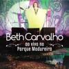 Ao Vivo No Parque Madureira (Deluxe), Beth Carvalho