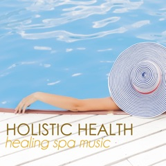 Holistic Health and Wellness - Healing Spa Music to Soothe Your Soul & Heal Your Body