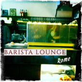 Barista Lounge - Rome, Vol. 1 (Finest Bar Lounge Tunes Selected for Coffee & Chill Lovers)