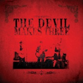 The Devil Makes Three - The Plank