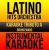Instrumental Karaoke Series: Bruno Mars (Karaoke Version) - Latino Hits Orchestra