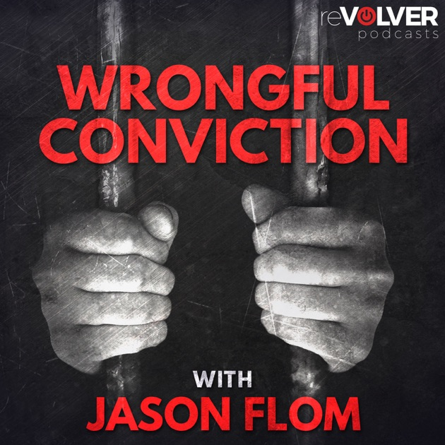 Wrongful Conviction With Jason Flom By Revolver On Apple Podcasts