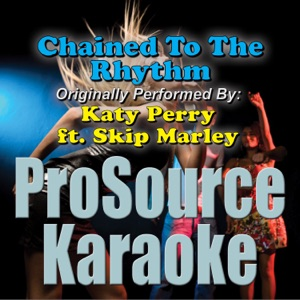 ProSource Karaoke Band - Chained To the Rhythm (Originally Performed By Katy Perry & Skip Marley) [Karaoke]