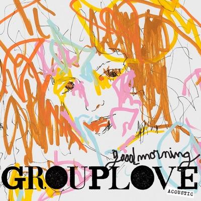 Good Morning (Acoustic) - Single - Grouplove