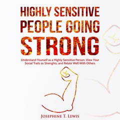Highly Sensitive People Going Strong: A Guide on Understanding Yourself as a Highly Sensitive Person and How to Turn Your Traits into Strengths When Dealing with Other People (Unabridged)