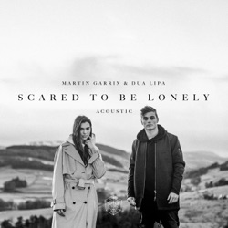 View album Martin Garrix & Dua Lipa - Scared to Be Lonely (Acoustic Version) - Single