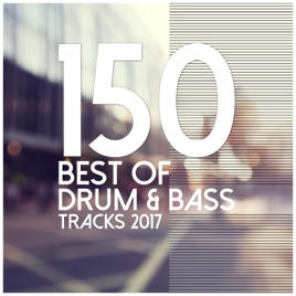 ‎150 Best of Drum & Bass Tracks 2017 by Various Artists